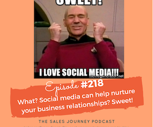 #218 What? Social media can help nurture your business relationships? Sweet!
