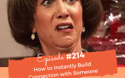 #214 How to Instantly Build Connection with Someone