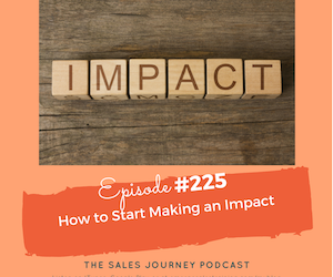 #225 How to Start Making an Impact
