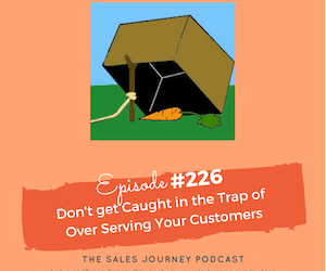 #226 Don't Get Caught in the Trap of Over Serving Your Customers