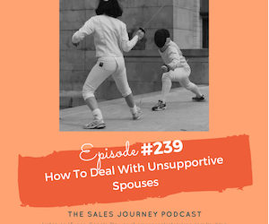 #239 How To Deal With Unsupportive Spouses