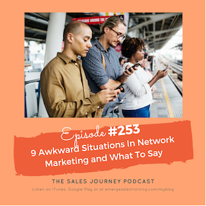 #253 9 Awkward Situations In Network Marketing and What To Say