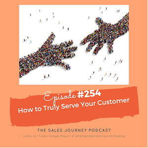#254 How to Truly Serve Your Customer