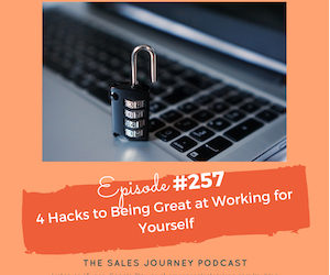 #257 4 Hacks to Being Great at Working for Yourself