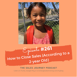 #261 Replay of How to Close Sales (According to a 2-year Old)
