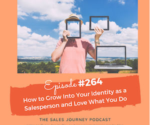 #264 How to Grow Into Your Identity as a Salesperson and Love What You Do