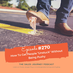 "#270 How To Get People ""Unstuck"" Without Being Pushy"