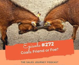 #272 Goals: Friend or Foe?