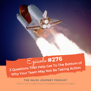 #276 3 Questions That Help Get To The Bottom of Why Your Team May Not Be Taking Action