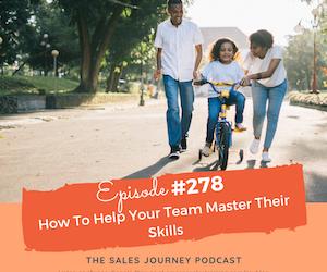 #278 How To Help Your Team Master Their Skills