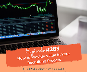 #283 How to Provide Value In Your Recruiting Process