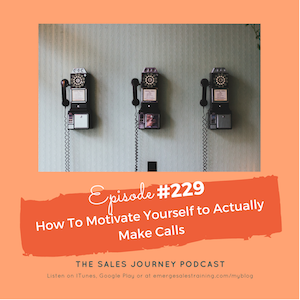 #229 How to Motivate Yourself to Actually Make Calls
