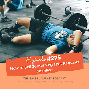 #275 How to Sell Something That Requires Sacrifice