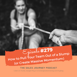 #279 How to Pull Your Team Out of a Slump (or Create Massive Momentum)