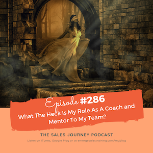 #286 What The Heck Is My Role As A Coach and Mentor To My Team?