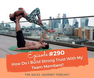 #290 How Do I Build Strong Trust With My Team Members?