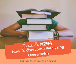 #294 How To Overcome Paralyzing Overwhelm