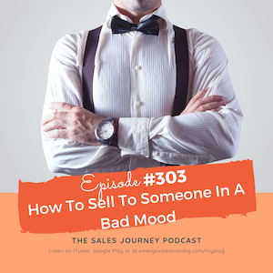 #303 How To Sell To Someone In A Bad Mood