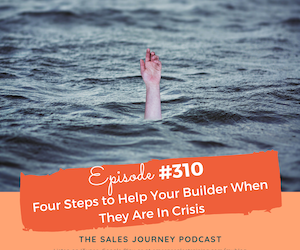#310 Four Steps to Help Your Builder When They Are In Crisis