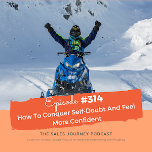 #314 How To Conquer Self-Doubt And Feel More Confident