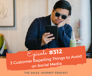 #312 3 Customer Repelling Things to Avoid on Social Media
