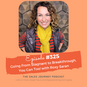#325 Going From Stagnant to Breakthrough, You Can Too! with Roxy Saran