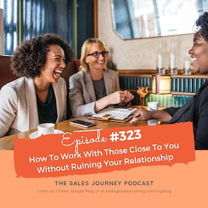 #323 How To Work With Those Close To You Without Ruining Your Relationship