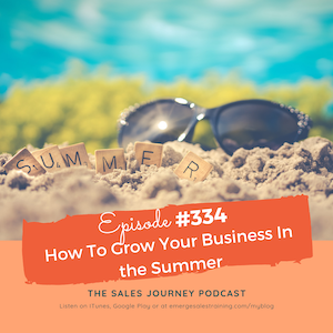 #334 How To Grow Your Business In the Summer
