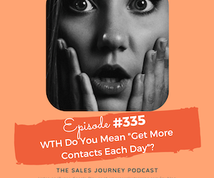 "#335 WTH Do You Mean ""Get More Contacts Each Day""?"