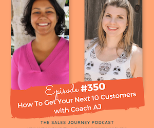 #350 How To Get Your Next 10 Customers with Coach AJ