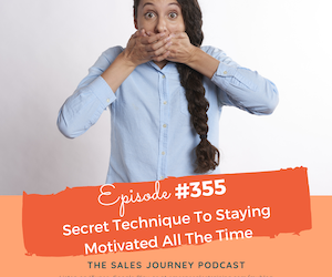 #355 Secret Technique To Staying Motivated All The Time