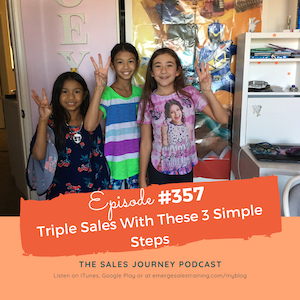 #357 Triple Sales With These 3 Simple Steps