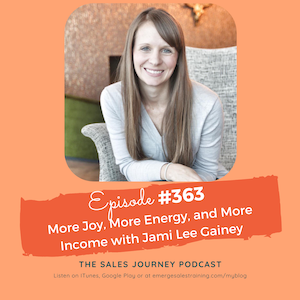 #363 More Joy, More Energy, and More Income with Jami Lee Gainey