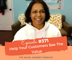 #371 Help Your Customers See The Value