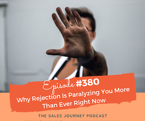 Why Rejection Is Paralyzing You More Than Ever Right Now #380