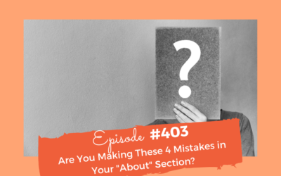 "#403 Are You Making These 4 Mistakes in Your ""About"" Section?"
