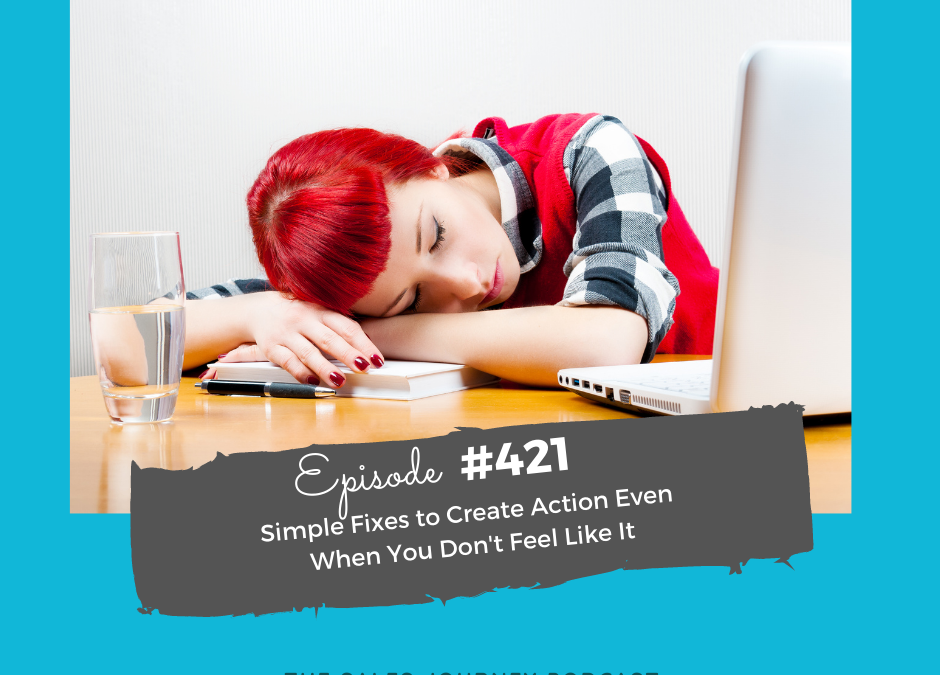 #421 Simple Fixes to Create Action Even  When You Don't Feel Like It