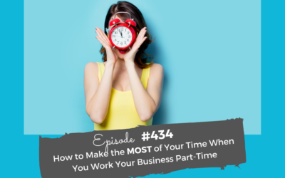 How To Make The MOST out of Your Time  When You Work Your Business Part-Time
