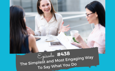 The Simplest and Most Engaging Way To Say What You Do #438