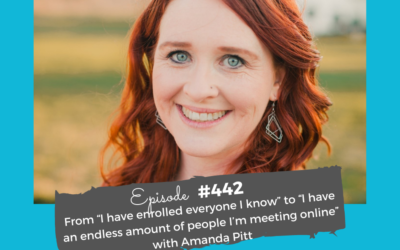 """""""I have enrolled everyone I know"""" to """"I have an endless amount of people I'm meeting online"""" with Amanda Pitt #442"""