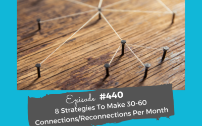 8 Strategies To Make 30-60 Connections/Reconnections Per Month #440