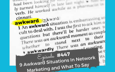 #447  9 Awkward Situations In Network Marketing and What To Say