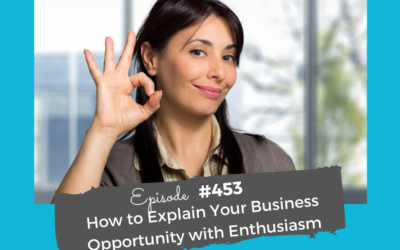 How to Explain Your Business Opportunity with Enthusiasm #453