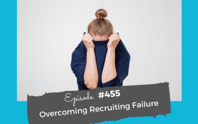 Overcoming Recruiting Failure #455