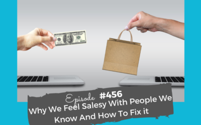 Why We Feel Salesy With People We Know And How To Fix it #456