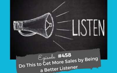 Do This to Get More Sales by Being a Better Listener #458